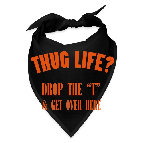 Thug life drop the t - Bandana