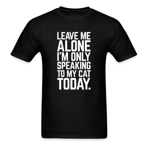 only speaking to my cat today unisex - Men's T-Shirt
