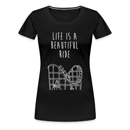 Life is a beautiful ride! (women's tee) - Women's Premium T-Shirt