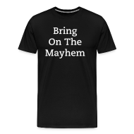 T-Shirts ~ Men's Premium T-Shirt ~ Bring On the Mayhem!