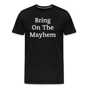 Bring On the Mayhem!  - Men's Premium T-Shirt