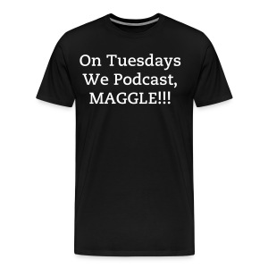 On Tuesdays We Podcast, MAGGLE!  - Men's Premium T-Shirt