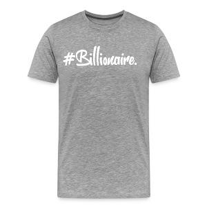 Men's #Billionaire Tee - Men's Premium T-Shirt