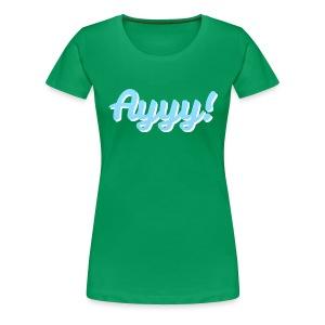 Women's Ayyy! Tee - Women's Premium T-Shirt