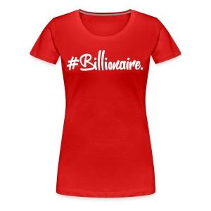 Women's #Billionaire Tee - Women's Premium T-Shirt
