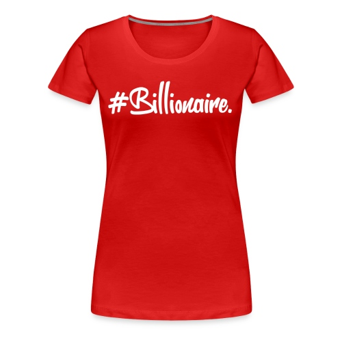 Women's #Billionaire Tee - Women's Premium T-Shirt