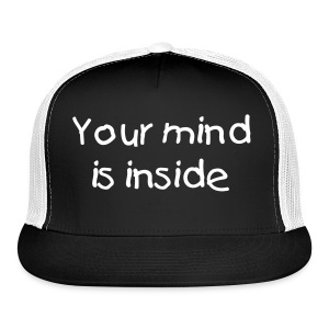 Your mind is inside - Trucker Cap