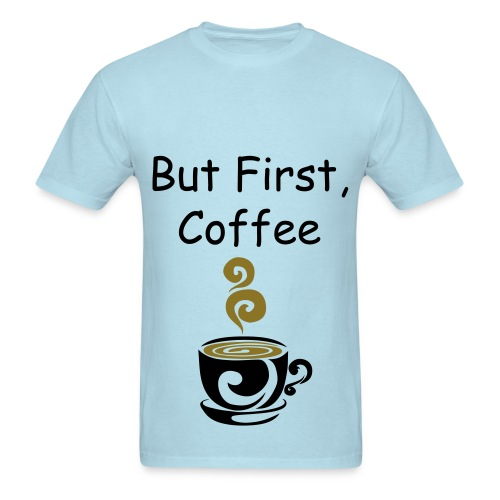 Men's But First, Coffee Shirt - Men's T-Shirt