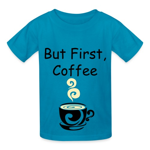 Kid's But First, Coffee Shirt - Kids' T-Shirt