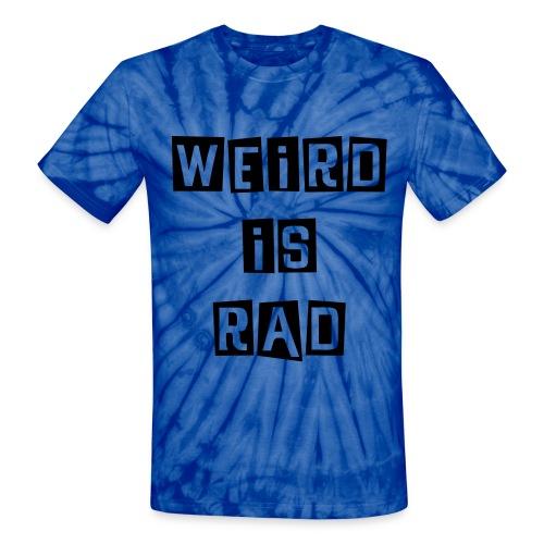 'WEIRD IS RAD' Shirt - Unisex Tie Dye T-Shirt