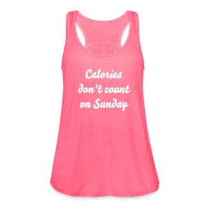 Calories don't count on Sunday - Women's Flowy Tank Top by Bella