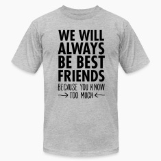 We WIll Always Be Best Friends... T-Shirts