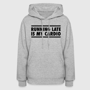 Running Late Is My Cardio Hoodies - Women's Hoodie