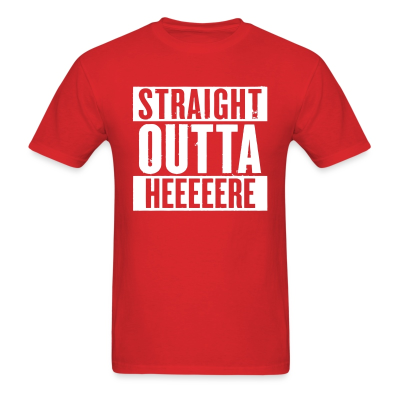 Straight outta here t shirt spreadshirt for Straight from the go shirt