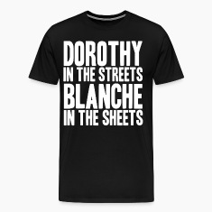 -DOROTHY IN THE STREETS BLANCHE IN TH