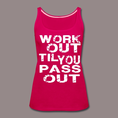 Work Out Til You Pass Out - Women's Premium Tank Top