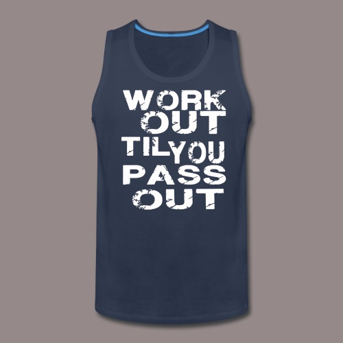 Work Out Til You Pass Out - Men's Premium Tank