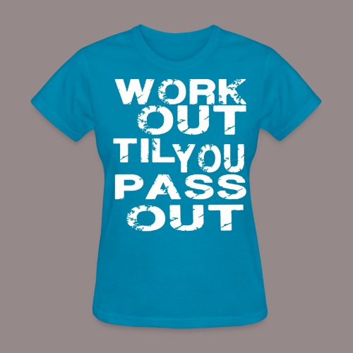 Work Out Til You Pass Out - Women's T-Shirt