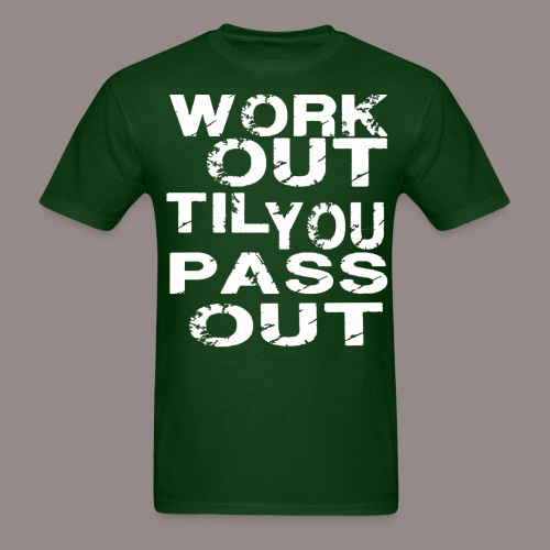 Work Out Til You Pass Out - Men's T-Shirt