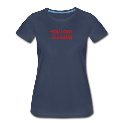 You look the same Women's Foran 95 Tee  - Women's Premium T-Shirt