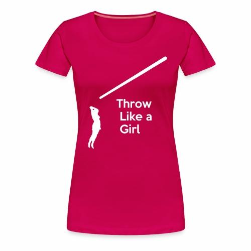 Throw Like a Girl - Women's Premium T-Shirt