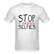 T-Shirts ~ Men's T-Shirt ~ Stop Taking Selfies
