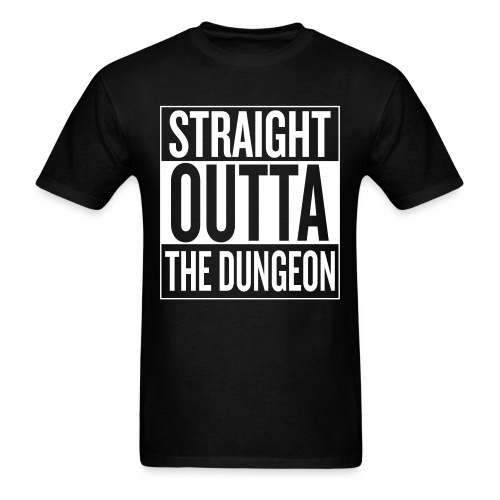 Straight Outta the Dungeon - Men's T-Shirt