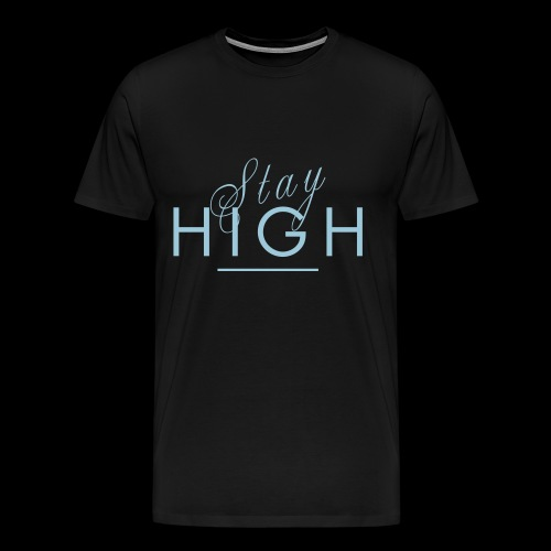 Stay High - Men's Premium T-Shirt