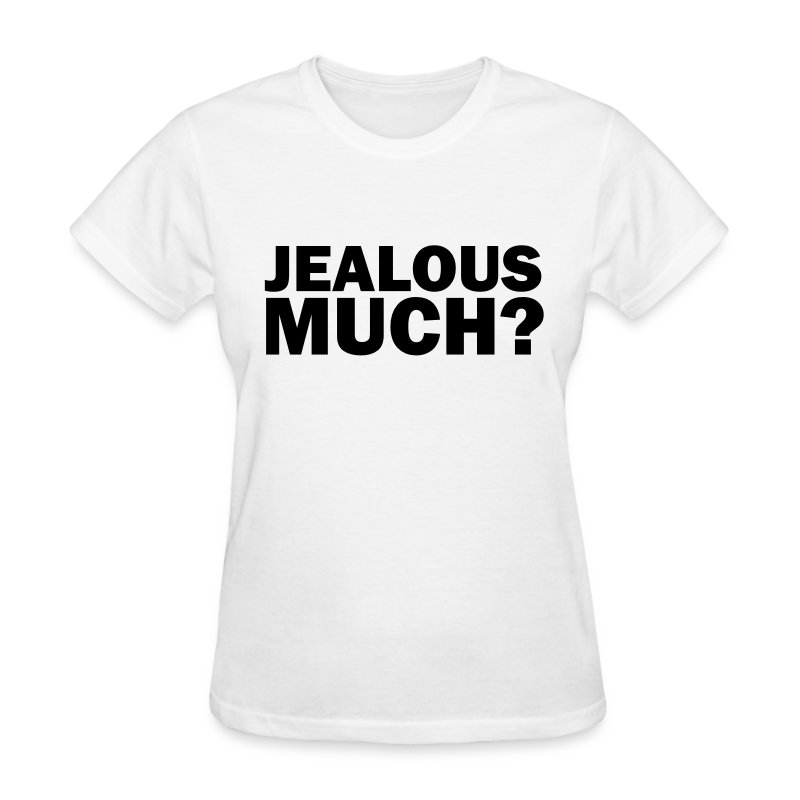 Jealous much t shirt spreadshirt for How much is a shirt