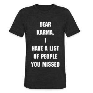 Dear Karma, I Have a List Of People You Missed - Unisex Tri-Blend T-Shirt by American Apparel