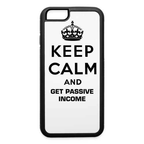 Keep Calm and Get Passive Income iPhone 6 Case - iPhone 6/6s Rubber Case