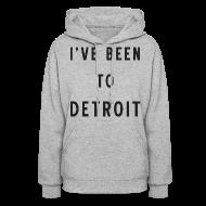 Hoodies ~ Women's Hoodie ~ I've Been To Detroit