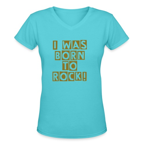 Born to Rock Women's T-Shirt - Women's V-Neck T-Shirt