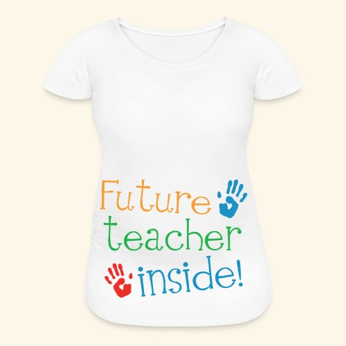 Future Teacher Inside Maternity T-shirt - Women's Maternity T-Shirt