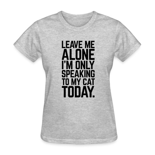 only speaking to my cat today womens - Women's T-Shirt