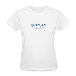 Makers Care: All profits go to charity - Women's T-Shirt