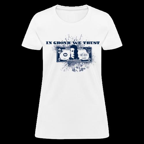 In Gronk We Trust - Women's T-Shirt