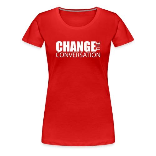 Change the Conversation - Women's Premium T-Shirt