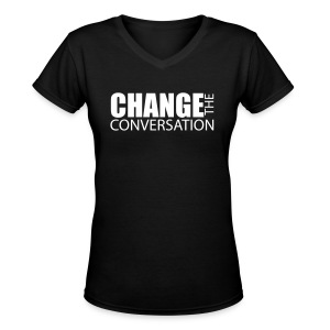 Change the Conversation! - Women's V-Neck T-Shirt
