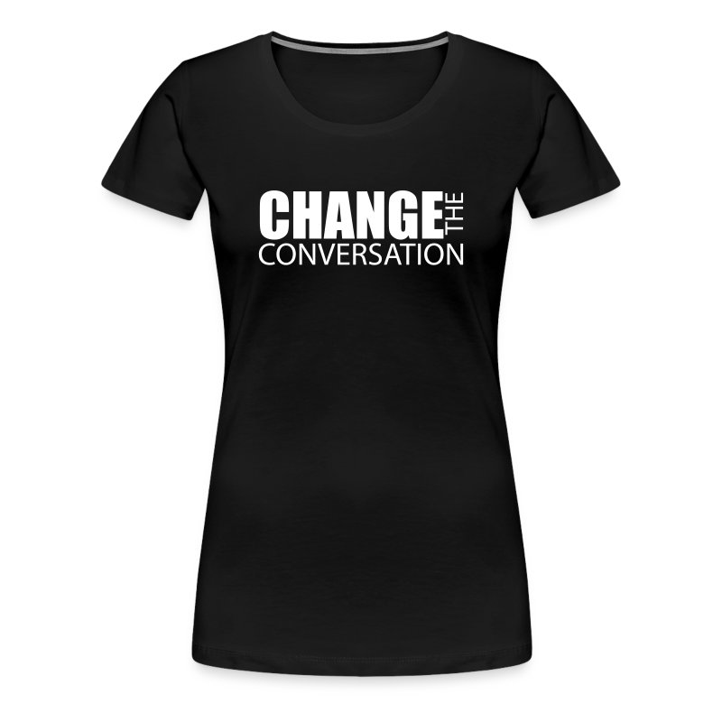 Change the Conversation - Women's Premium T-Shirt