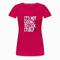 It's not going to lick itself Women's T-Shirts
