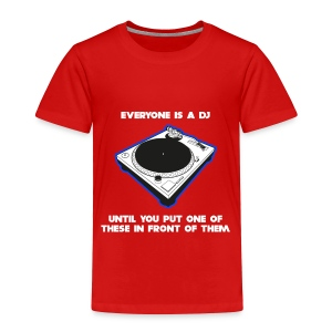 Everyone is a DJ Until - Toddler Premium T-Shirt