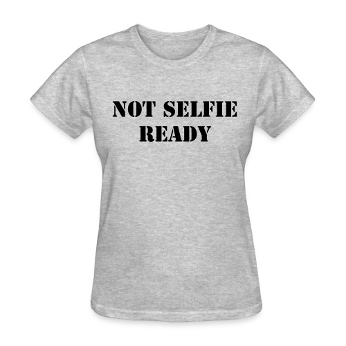 Not Selfie Ready - Women's T-Shirt