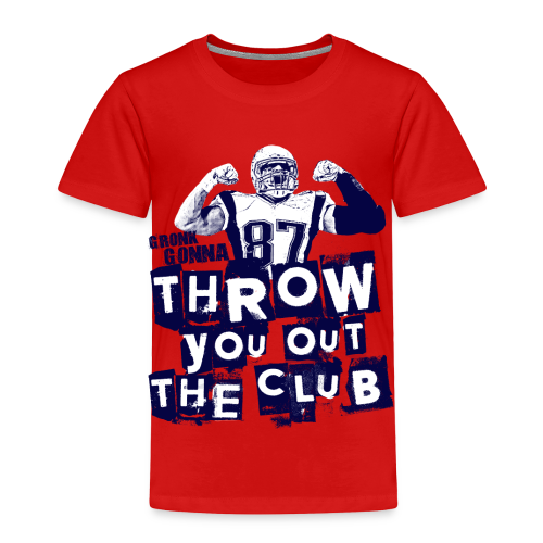 Throw you out the club  - Toddler Premium T-Shirt
