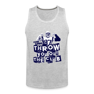 Throw you out the club  - Men's Premium Tank