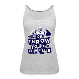 Throw you out the club  - Women's Premium Tank Top