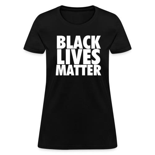Black Lives Matter - Women's T-Shirt