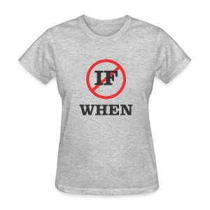 NotIFwhen - Women's T-Shirt