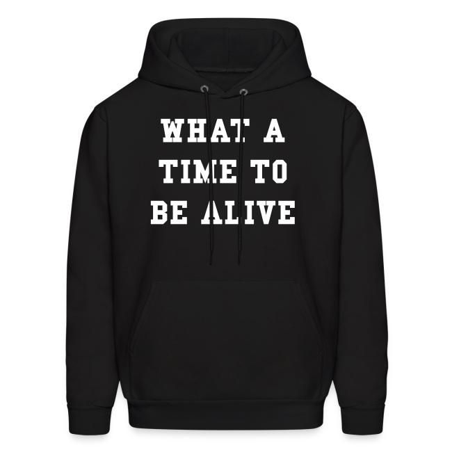 What A Time To Be Alive Hoodie