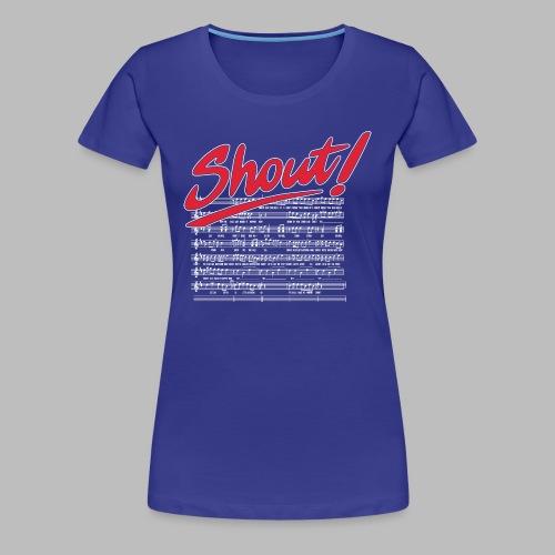 Shout! - Women's Premium T-Shirt